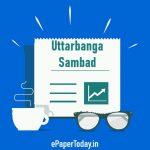 Uttarbanga Sambad ePaper Today